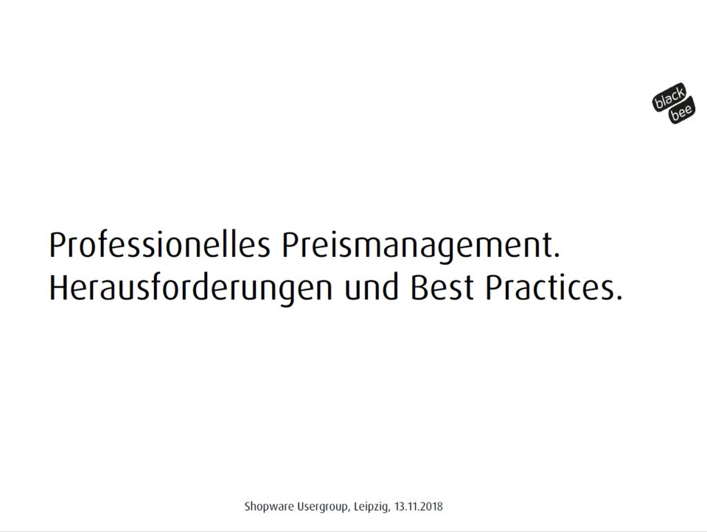 Professionelles Preismanagement. Herausforderungen und Best Practices (blackbee Präsentation vom 13.11.2018)